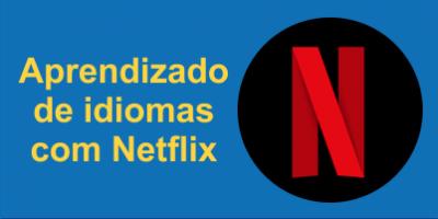 Aprendizado de idiomas com a Netflix – sua próxima ferramenta de aprendizado favorita