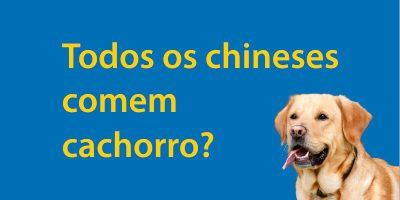 Todos os chineses comem cachorro?